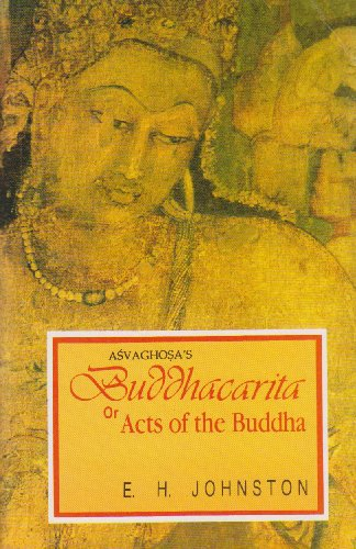 Buddhacarita or Acts of the Buddha by Asvaghosa (Reprint of complete English translation based on Sanskrit, Tibetan and Chinese sources, 1936) (English and Sanskrit Edition)