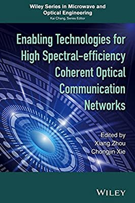 Enabling Technologies for High Spectral-efficiency Coherent Optical Communication Networks (Wiley Series in Microwave and Optical Engineering)