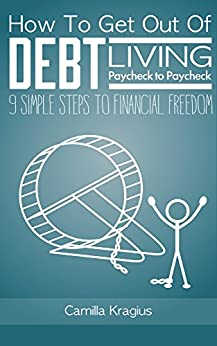 How To Get Out Of Debt Living Paycheck to Paycheck: 9 Simple Steps to Financial Freedom by [Kragius, Camilla]