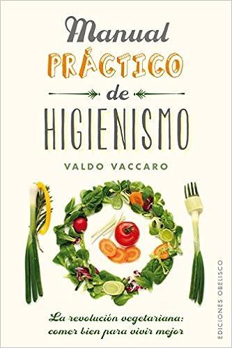 Manual práctico de higienismo (SALUD Y VIDA NATURAL): Amazon.es: VALDO VACCARO, MANUEL MANZANO GÓMEZ: Libros