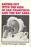 Eating Out with the Kids in San Francisco and the Bay Area, Carole T. Meyers, 0917120043