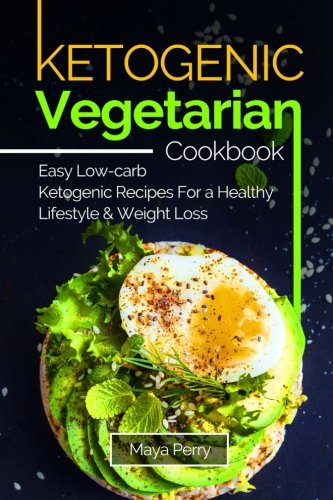 Ketogenic Vegetarian Cookbook: Ketogenic Vegetarian Cookbook:Easy Low-Carb Keto Recipes For a Healthy Lifestyle and Weight Loss by Maya Perry