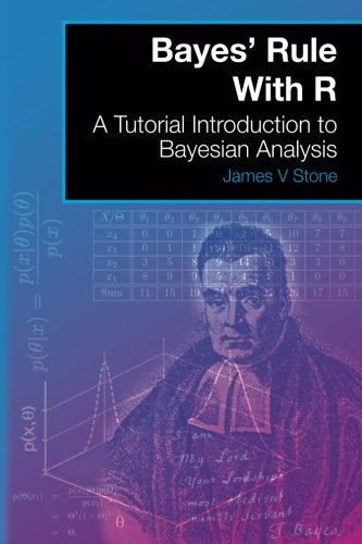 Bayes' Rule With R: A Tutorial Introduction to Bayesian Analysis (Tutorial Introductions) (Volume 5)