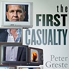 The First Casualty Audiobook by Peter Greste Narrated by Peter Greste