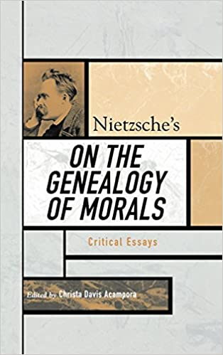 nietzsche s on the genealogy of morals critical essays critical  nietzsche s on the genealogy of morals critical essays critical essays on the classics series christa davis acampora keith ansell pearson