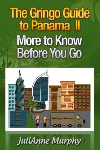 The Gringo Guide to Panama II: More to Know Before You Go by JuliAnne Murphy (2016-03-30)
