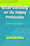 Interviewing for the Helping Professions : A Relational Approach, McKenzie, Fred R., 1935871358