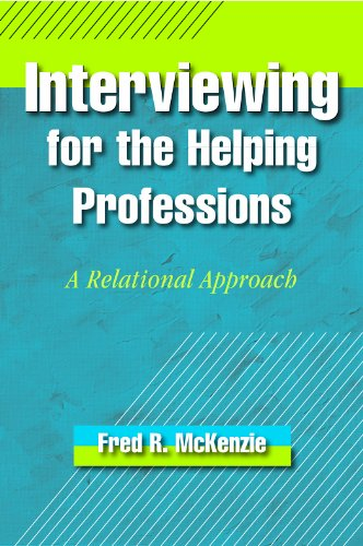 Interviewing for the Helping Professions: A Relational Approach