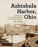 Ashtabula Harbor, Ohio: A History of the World s Greatest Iron Ore Receiving Port