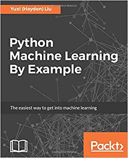 Python Machine Learning By Example: The easiest way to get into