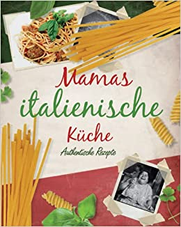 Mamas italienische Küche: Authentische Rezepte: Amazon.de ...