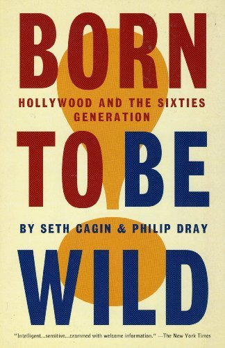 Born to Be Wild: Hollywood and the Sixties Generation by Seth Cagin (1994-08-03)