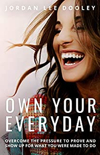 Book Cover: Own Your Everyday: Overcome the Pressure to Prove and Show Up for What You Were Made to Do