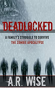 Deadlocked - Complete First Series: Parts 1 - 4 by [Wise, A.R.]