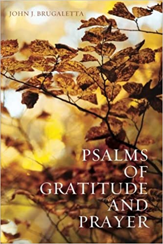 Psalms of Gratitude and Prayer [9/2/2016] John J. Brugaletta