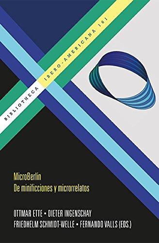 MicroBerlín. De minificciones y microrrelatos. (Bibliotheca Ibero-Americana) Ottmar Ette