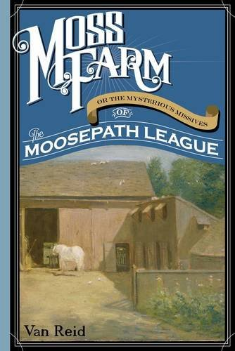 Moss Farm: Or the Mysterious Missives of the Moosepath League