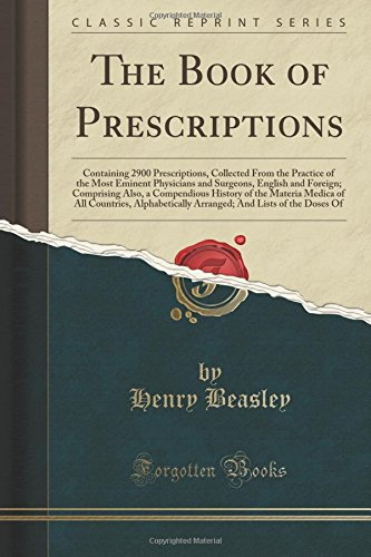 Download The Book of Prescriptions: Containing 2900 Prescriptions, Collected From the Practice of the Most Eminent Physicians and Surgeons, English and ... of All Countries, Alphabetically Arranged; ebook