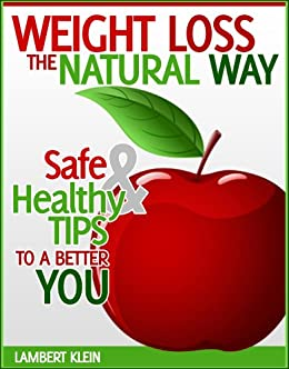 Weight Loss the Natural Way - Naturally Safe Ways to Diet and  Healthy Weightloss by [Klein, Lambert]