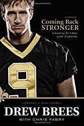 Coming Back Stronger: Unleashing the Hidden Power of Adversity by Brees, Drew (2010) Hardcover