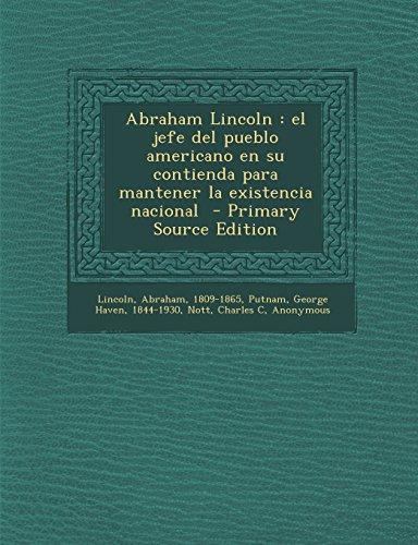 Abraham Lincoln: El Jefe del Pueblo Americano En Su Contienda Para Mantener La Existencia Nacional - Primary Source Edition (Spanish Edition) by Nabu Press