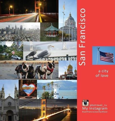 San Francisco: A City of Love: A Photo Travel Experience (United States of America)