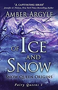 Of Ice and Snow: Snow Queen Origins: A Fairy Tale Adaptation (Fairy Queens Book 1) by [Argyle, Amber]