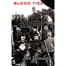Amazon ipek k yosmaoglu books blood ties religion violence and the politics of nationhood in ottoman macedonia 1878 fandeluxe Images