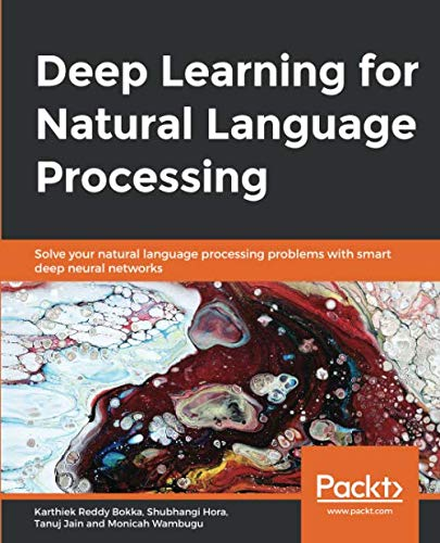 Deep Learning for Natural Language Processing: Solve your natural language processing problems with smart deep neural networks
