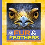 Fur & Feathers: A close-up photographic look inside your world (Up Close)