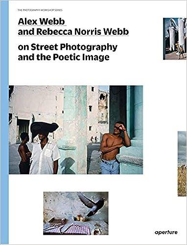 Alex Webb And Rebecca Norris Webb On Street Photography And The Poetic Image por Alex Webb epub