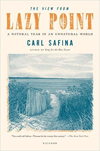 The View from Lazy Point: A Natural Year in an Unnatural World by Safina, Carl (January 3, 2012)