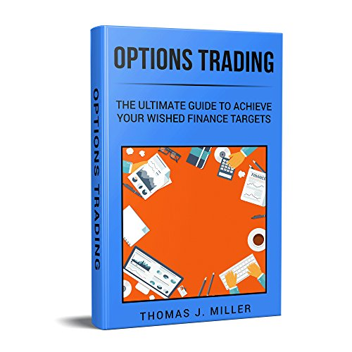 Options Trading: The ultimate guide to achieve your wished finance targets