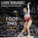 I Got This: To Gold and Beyond Hörbuch von Laurie Hernandez Gesprochen von: Amielynn Abellera