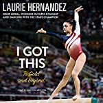 I Got This: To Gold and Beyond | Laurie Hernandez
