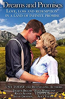 Dreams and Promises: Love, Loss and Redemption in a Land of Infinite Promise by [Markland, Anna, Biggar, Jacquie, Grayson, Sylvie, Allder, Reggi, Carson, LizAnn, Valdal, Alice]