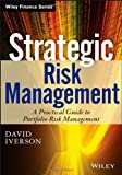 Strategic Risk Management : A Practical Guide to Portfolio Risk Management, Rush, John and Iverson, David, 1118176405