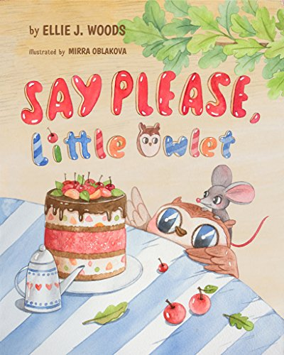 Say Please, Little Owlet: (Children's book about the Little Owlet Who Learns Manners, Rhyming Kids book, Bedtime Story, Picture Books, Ages 3-5, Preschool Books) by [Woods, Ellie J.]