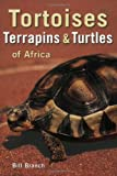 Tortoises, Terrapins and Turtles of Africa, Bill Branch, 1770074635