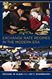 Exchange Rate Regimes in the Modern Era, Klein, Michael W. and Shambaugh, Jay C., 026251799X