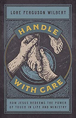 Handle with Care: How Jesus Redeems the Power of Touch in Life and  Ministry: Wilbert, Lore Ferguson: 9781535962339: Amazon.com: Books