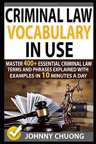 Image for Criminal Law Vocabulary In Use: Master 400+ Essential Criminal Law Terms And Phrases Explained With Examples In 10 Minutes A Day