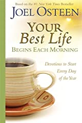 Your Best Life Begins Each Morning: Devotions to Start Every Day of the Year (Faithwords) Hardcover