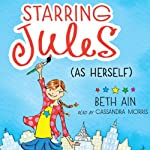 Starring Jules (As Herself): Starring Jules, Book 1 | Beth Ain