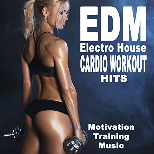 EDM Electro House Cardio Workout Hits (140 Bpm Motivation Training Music) (The Best EDM Trap Electro House Music for Aerobics, Pumpin' Cardio Power, Plyo, Exercise, Steps, Barré, Curves, Sculpting, Abs, Butt, Lean, Twerk, Slim Down Fitness Workout)