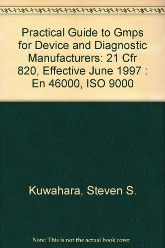 Practical Guide to Gmps for Device and Diagnostic Manufacturers: 21 Cfr 820, Effective June 1997 : En 46000, Iso 9000
