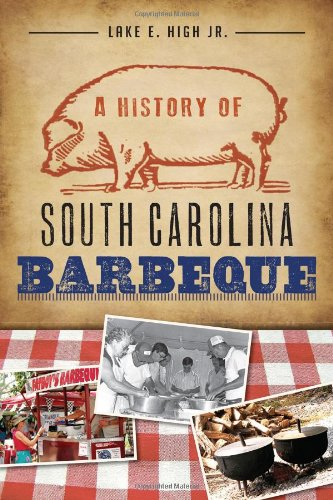 A History of South Carolina Barbeque (American - Grill South American