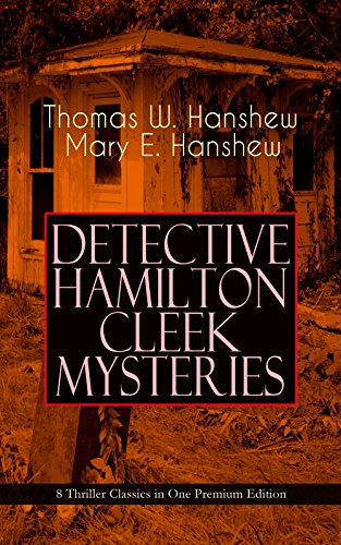 DETECTIVE HAMILTON CLEEK MYSTERIES – 8 Thriller Classics in One Premium Edition: Cleek of Scotland Yard, Cleek the Master Detective, Cleek's Government ... Purple Emperor, Riddle of the Frozen Flame…