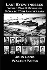 Last Eyewitnesses, World War II Memories: D-Day to 70th Anniversary Paperback