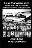 img - for Last Eyewitnesses, World War II Memories: D-Day to 70th Anniversary book / textbook / text book